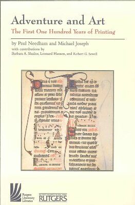 Adventure and art : the first one hundred years of printing : an exhibition of books, woodcuts, and illustrated leaves printed between 1455 and 1555 / Paul Needham and Michael Joseph [with contributions by Barbara A. Shailor, Leonard Hansen, and Robert G. Sewell]