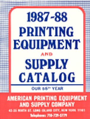 1987-88 Printing equipment and supply catalog: our 55th year / American Printing Equipment and Supply Company