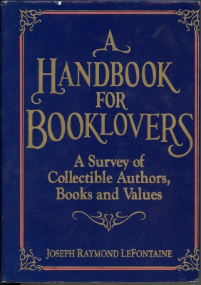 A handbook for booklovers : a survey of collectible authors, books, and values / by Joseph Raymond LeFontaine