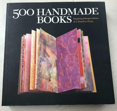 500 Handmade Books: Inspiring Interpretations of a Timeless Form / Steve Miller, Suzanne J.K. Tourtillott, Julie Hale, Chris Rich