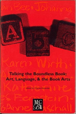 Talking the boundless book : Art, Language, and the Book Arts / Dick Higgins ...[et al.] ; Minnesota Center for Book Arts ; Charles Alexander