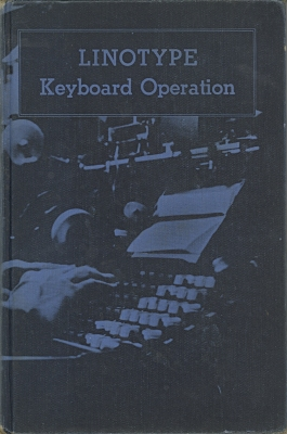 Linotype keyboard operation; methods of study and procedures for setting various kinds of composition on the Linotype / by the Mergenthaler Linotype Company