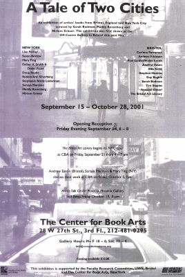 A Tale of Two Cities : an Exhibition of Artists' Books from Bristol, England and New York City Curated by Sarah Bodman, Maddy Rosenberg and Miriam Schaer … : September 15-October 28, 2001 : Opening Reception Friday Evening September 14, 6-8 …