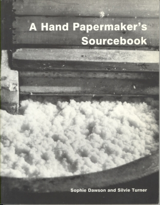 A hand papermaker's sourcebook / by Sophie Dawson and Silvie Turner