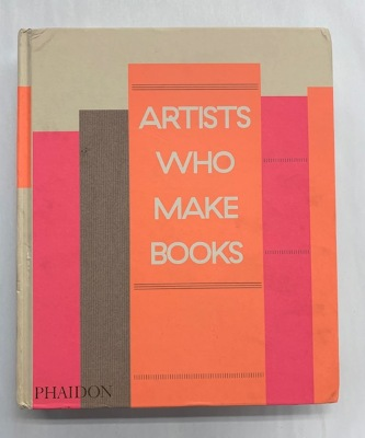 Artists Who Make Books / Edited by Andrew Roth, Philip E. Aarons, and Claire Lehmann; Entries by Jeffrey Kastner and Claire Lehmann