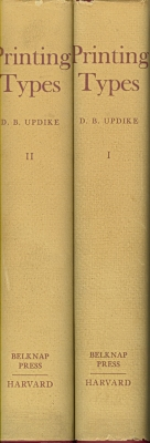 Printing types : their history, forms, and use; a study in survivals / by Daniel Berkeley Updike