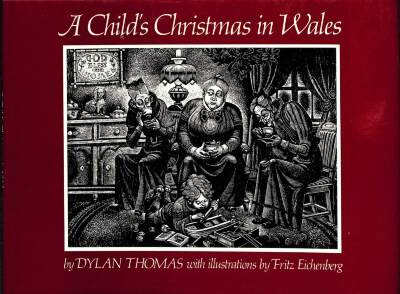 A Child's Christmas in Wales / Dylan Thomas with Illustrations by Fritz Eichenberg