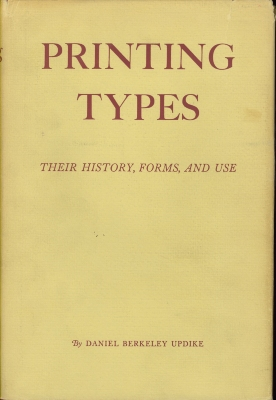 Printing types : their history, forms, and use; a study in survivals; Volume 1 / by Daniel Berkeley Updike