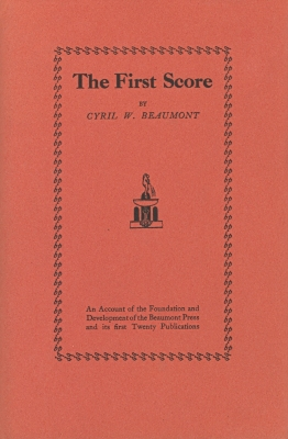The first score : an account of the foundation and development of the Beaumont Press and its first twenty publications / by Cyril W. Beaumont