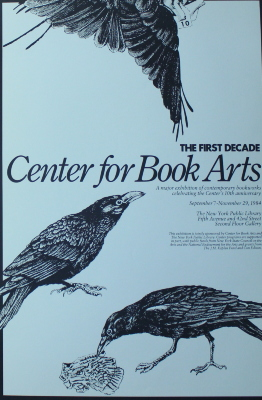 Center for Book Arts : The First Decade : A Major Exhibition of Contemporary Bookworks Celebrating the Center's 10th Anniversary : September 7 - November 29, 1984 ... / Center for Book Arts ; New York Public Library