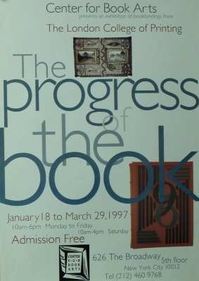Center for Book Arts Presents an Exhibition of Bookbindings from the London College of Printing : The Progress of the Book : January 18 to March 29, 1997 ... / Center for Book Arts.