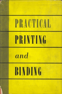 Practical printing and binding; a complete guide to the latest developments in all branches of the printer's craft / edited by Harry Whetton