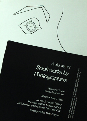 A Survey of Bookworks by Photographers : Sponsored by the Center for Book Arts : March 4 - May 2, 1986 : Thomas J. Watson Library, The Metropolitan Museum of Art, Fifth Avenue at 82nd Street, New York City ... / [Center for Book Arts]