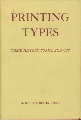 Printing types : their history, forms, and use; a study in survivals; Volume 2 / by Daniel Berkeley Updike