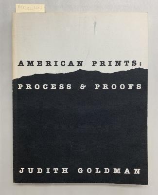 American prints: process & proofs / Judith Goldman