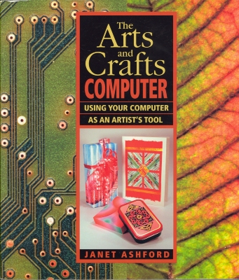 The arts and crafts computer : using your computer as an artist's tool / Janet Ashford.