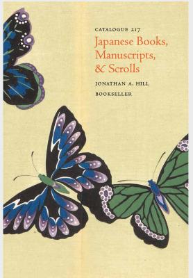Catalogue 217: Japanese Books, Manuscripts, & Scrolls / Jonathan A. Hill, Bookseller, Inc.
