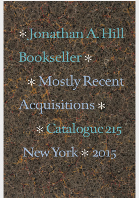 Catalogue 215: Mostly Recent Acquisitions / Jonathan A. Hill, Bookseller, Inc.