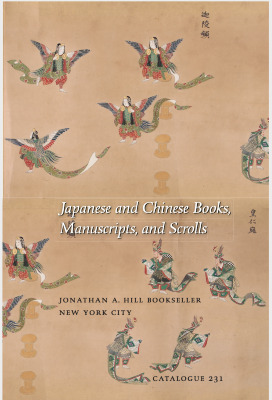 Catalogue 231: Japanese and Chinese Books, Manuscripts, and Scrolls / Jonathan A. Hill, Bookseller, Inc.
