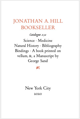 Catalogue 232: Science, Medicine, Natural History, Bibliography, Bindings, A book printed on vellum, and a manuscript by George Sand / Jonathan A. Hill, Bookseller, Inc.