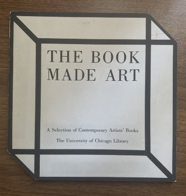 The book made art : a selection of contemporary artists' books, exhibited in the Joseph Regenstein Library, The University of Chicago, February through April 1986 / Jeffrey Abt