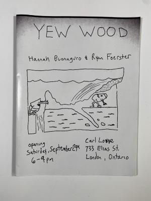 Yew Wood / Hannah Buonaguro and Ryan Foerster