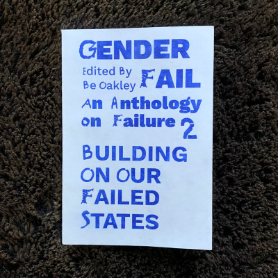 GenderFail: An Anthology on Failure 2: Building on Our Failed States / Edited by Be Oakley