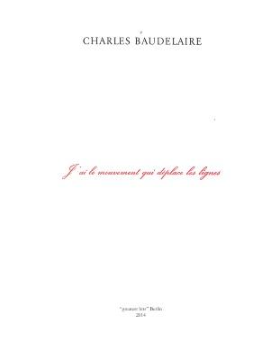 ≠ Charles Baudelaire. J'ai le mouvement qui déplace les lignes / Michalis Pichler