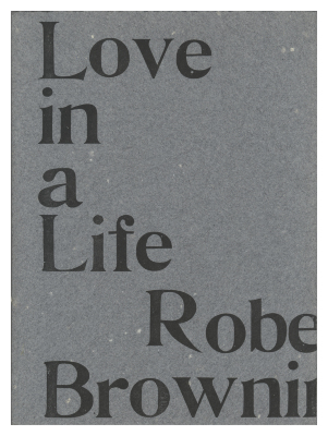 Love in a Life / The Private Press Workshop; Robert Browning