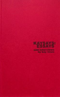 KAYSAYS: ESSAYS and interviews by kay rosen / Kay Rosen