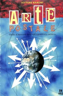 Arte Postale: Guida al network della corrispondenza creativa / Vittore Baroni