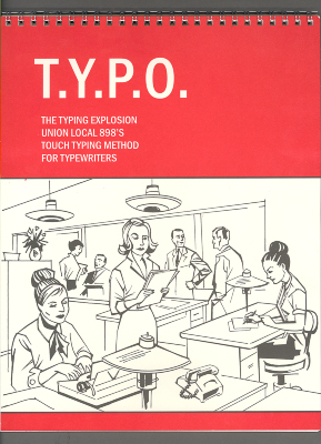 T.Y.P.O.: the Typing Explosion Union Local 898's Touch Typing Method for Typewriters / Sarah Paul Ocampo; Rachel LaRue Kessler; Sierra Nelson; Typing Explosion