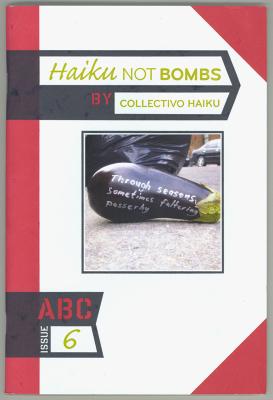Haiku Not Bombs: ABC, Issue No.6 / Collectivo Haiku