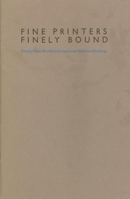 Fine Printers Finely Bound: Finely Made Books in Exceptional Edition Bindings/ Ken Botnick; Steve Miller; John DePol; Guild of Book Workers; Metropolitan Museum of Art (New York, N.Y.)