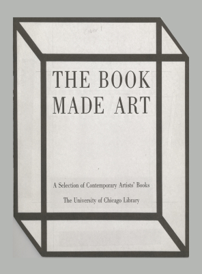 The Book Made Art: A Selection of Contemporary Artists' Books/ Jeffrey Abt; University of Chicago Library