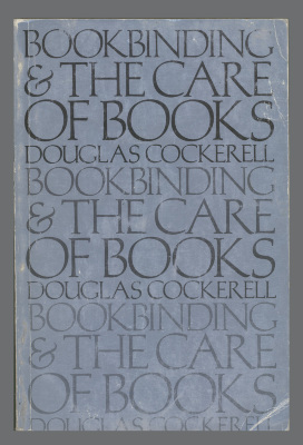 Bookbinding, and the Care of Books: A Text-Book for Bookbinders and Librarians/ Douglas Cockerell