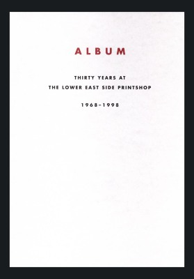 Album: Thirty Years at the Lower East Side Printshop, 1968-1998 / Nancy Princenthal; Dusica Kirjakovic; Jennifer Montgomery; Eve Sinaiko