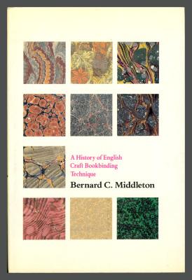 A History of English Craft Bookbinding Technique / Bernard C. Middleton