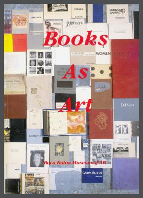 Books as Art / Timothy A. Eaton; Boca Raton Museum of Art