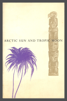 Arctic Sun and Tropic Moon: Vitus Bering and James Cook Discover Alaska and Hawaii/Earl Schenk Miers; Enrico Arno; Stephan Martin; The Curtis Paper Company