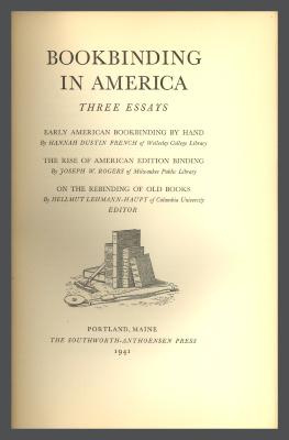 Bookbinding in America: Three Essays / Hannah Dustin French, Joseph W. Rogers, Hellmut Lehmann-Haupt