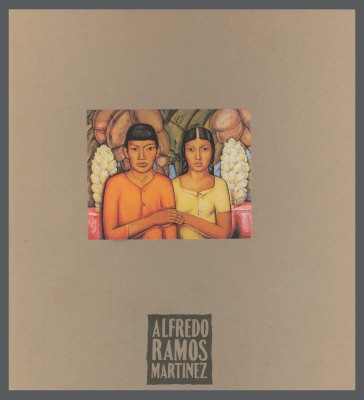 Alfredo Ramos Martinez, (1872-1946), Oct. 1, 1991- January 6., 1992 / Alfredo Ramos Martinez; Louis Stern Galleries