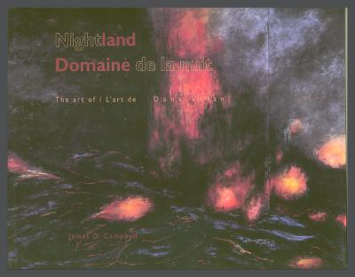 Nightland / Domaine de la nuit: Ideas of Wilderness and Home in the Art of / Désert et chez-soi dans l'art de Dana Velan / James D. Campbell