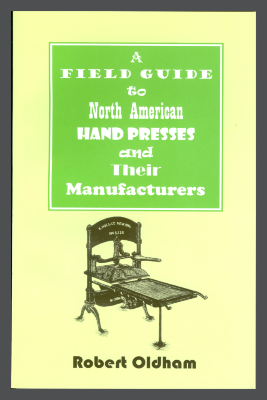A Field Guide to North American Hand Presses and Their Manufacturers / Robert Oldham