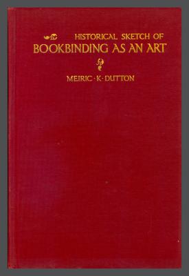 Historical Sketch of Bookbinding as an Art / Meiric K. Dutton
