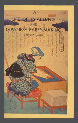 A Life of Ts'Ai Lung and Japanese Paper-Making / Kiyofusa Narita