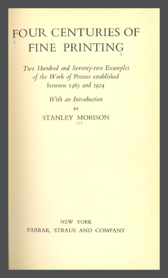 Four Centuries of Fine Printing: Two Hundred and Seventy-Two Examples of the Work of Presses Established between 1465 and 1924 / Stanely Morison