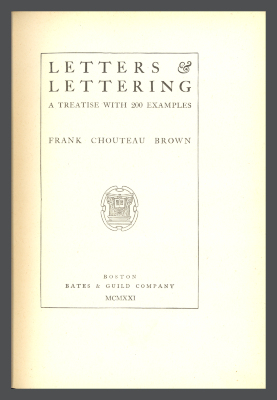 Letters & Lettering: A Treatise with 200 Examples / Frank Chouteau Brown