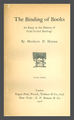 The Binding of Books: An Essay in the History of Gold-Tooled Bindings / Herbert P. Horne