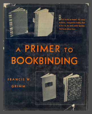 A Primer to Bookbinding / Francis W. Grimm